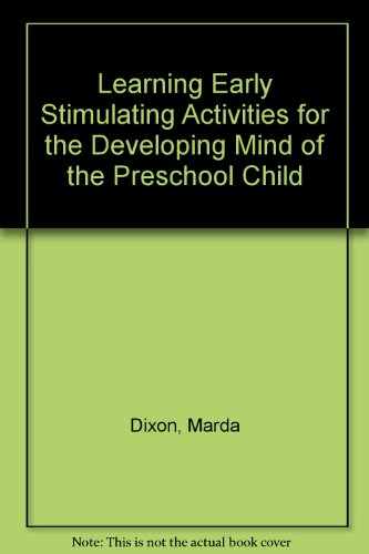 Learning Early: Stimulating Activities for the Developing Mind of the Pre-school Child: Dixon, ...