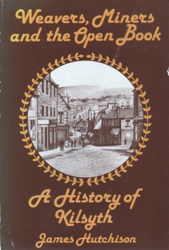 9780951136201: Weavers, Miners and the Open Book: A History of Kilsyth