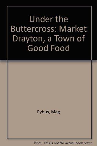 Under the Buttercross Market Drayton a Town of Good Food: Pybus Meg