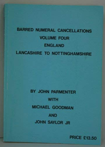 9780951139530: BARRED NUMERAL CANCELLATIONS VOLUME FOUR, ENGLAND: LANCASHIRE, LEICESTERSHIRE, LINCOLNSHIRE, MIDDLESEX, NORFOLK, NORTHAMPTONSHIRE, NOTTINGHAMSHIRE.