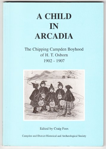 A Child in Arcadia: The Chipping Campden Boyhood of H.T. Osborn 1902-1907