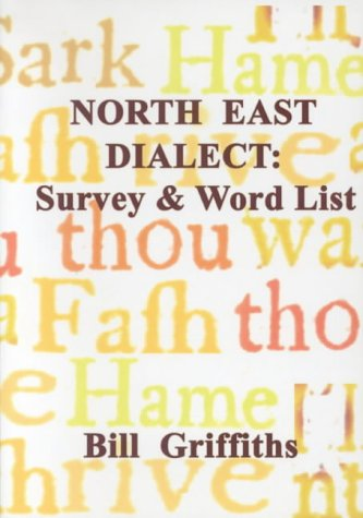 North East Dialect : Survey and Word List: Griffiths, Bill