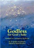 9780951157862: Godless for God's Sake - Nontheism in Contemporary Quakerism