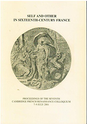9780951164587: Self and Other in Sixteenth-century France: Proceedings of the Seventh Cambridge French Renaissance Colloquium,7-9 July 2001