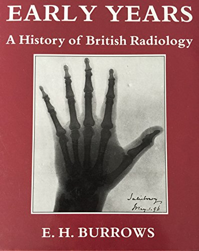 Pioneers and Early Years. A History of British Radiology.: BURROWS, E. H.: