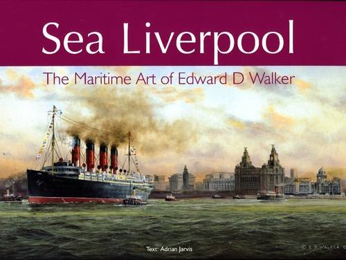 9780951170366: Sea Liverpool: The Maritime Art of Edward D.Walker