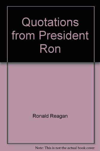 Quotations from President Ron: Reagan, Ronald;Mintz, Morton;Kennedy, Lee M.;Mintz, Anita F.