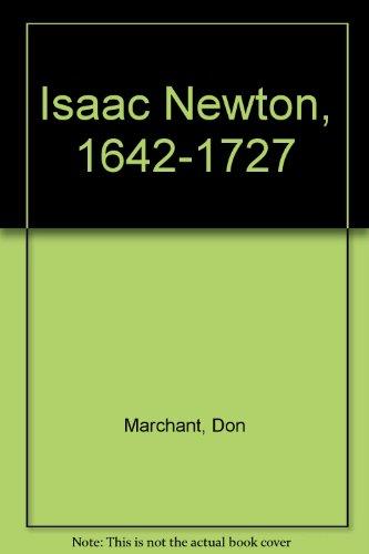 Isaac Newton, 1642-1727: Don Marchant, Norman