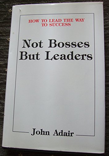 9780951183519: Not Bosses But Leaders: How to Lead the Way to Success