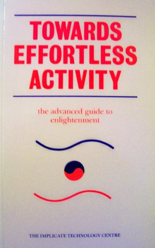 Towards Effortless Activity: The Advanced Guide to Enlightenment (0951183915) by The Implicate Technology