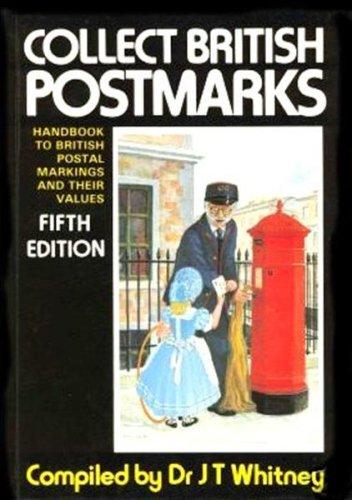 Collect British Postmarks: Handbook to British Postal: Dr. J. T.