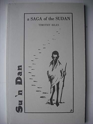Su'n Dan: A tribute to the Sudanese who survive and to the unknown numbers who do not: Timothy...