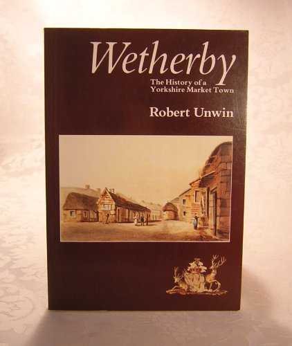 Wetherby The History of a Yorkshire Market Town