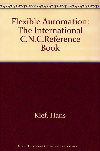 Flexible Automation: The International C.N.C.Reference Book: Hans Kief