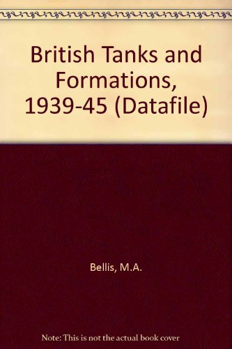 BRITISH TANKS AND FORMATIONS 1939-1945: BELLIS, Malcolm A
