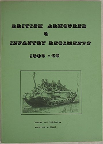 British Armoured & Infantry Forces 1939-45: Bellis, (Malcolm A.)