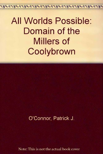 All Worlds Possible: Domain of the Millers of Coolybrown: O'Connor, Patrick J.