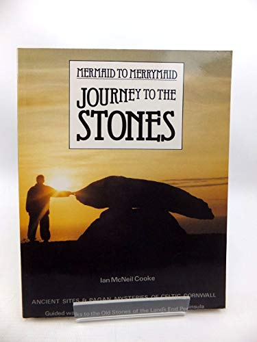 Journey to the Stones: Mermaid to Merrymaid - Ancient Sites and Pagan Mysteries of Celtic Cornwall:...