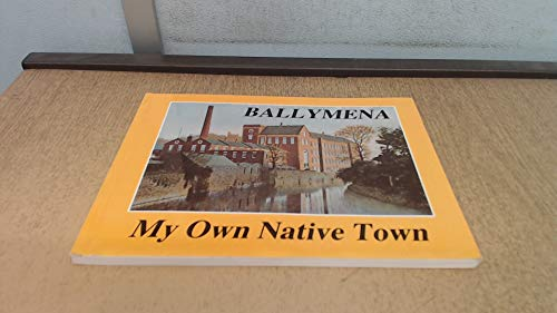 9780951238417: Ballymena: My Own Native Town