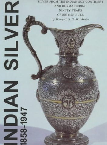 9780951239124: Indian Silver 1858-1947: Decorative Silver from the Indian Sub-Continent and Burma Made by Local Craftsmen in Western Forms