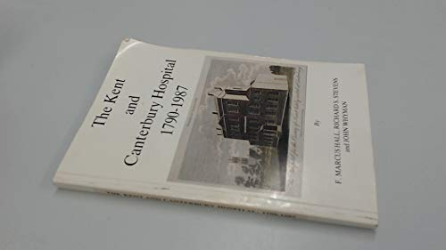 The Kent And Canterbury Hospital 1790-1987 (SCARCE FIRST EDITION SIGNED BY ALL THREE AUTHORS)