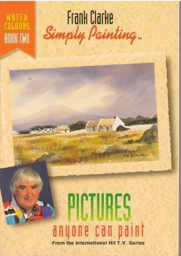 Simply Painting Watercolours Book 2: Pictures Anyone Can Paint With Watercolours (Simply Painting Series) (Bk. 2) (0951251066) by Frank Clarke