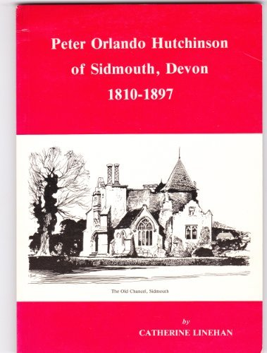 PETER ORLANDO HUTCHINSON OF SIDMOUTH, DEVON 1810-1897