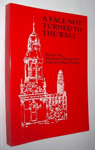 A Face Not Turned to the Wall: Essays on Hispanic Themes for Gareth Alban Davies.: Longhurst, C A