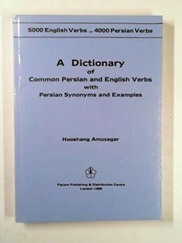 A Dictionary of Common Persian and English Verbs with Persian Synonyms and Examples: Hooshang ...