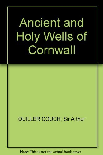 Ancient and Holy Wells of Cornwall: QUILLER COUCH, Sir