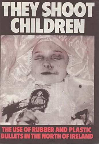 They Shoot Children: The Use of Rubber and Plastic Bullets in the North of Ireland: Curtis, Liz