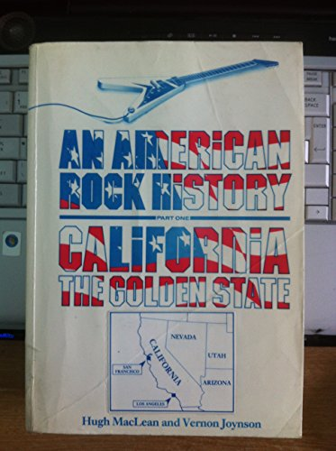 An American Rock History, Part One: California the Golden State (1963-1985): MacLean, Hugh; Joynson...