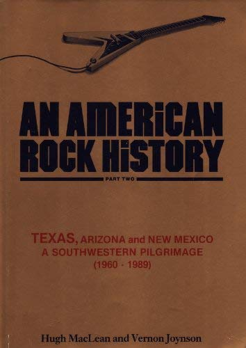 An American Rock History: A Southwestern Pilgrimage: Joynson, Vernon, MacLean,
