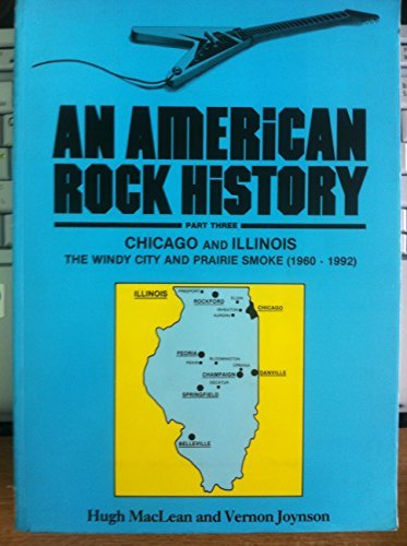 9780951287545: An American Rock History: Chicago and Illinois - The Windy City and Prairie Smoke (1960-1992) Pt. 3