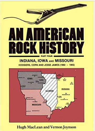 9780951287576: An American Rock History: Indiana, Iowa and Missouri - Hoosiers, Corn and Jesse James (1960-1993) Pt. 4