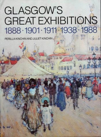 Glasgow's Great Exhibitions 1880. 1901. 1911. 1938. 1988