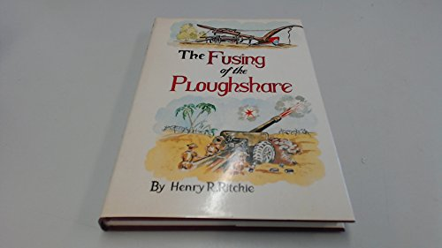 The Fusing of the Ploughshare from East Anglia to Alamein the Story of a Yeoman at War