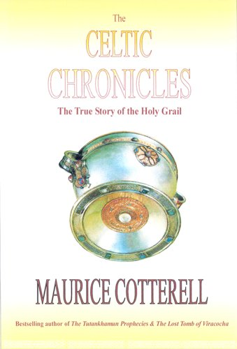 The Celtic Chronicles: The True Story of the Holy Grail: Cotterell, Maurice M.