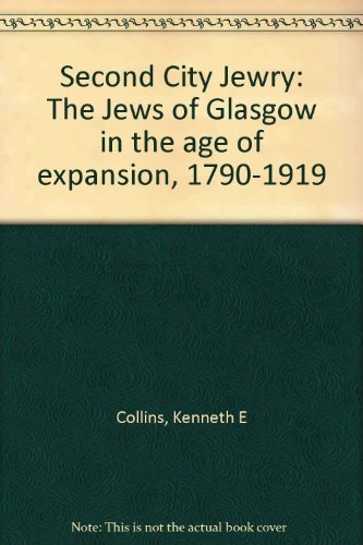 Second City Jewry: The Jews of Glasgow: Collins, Kenneth E