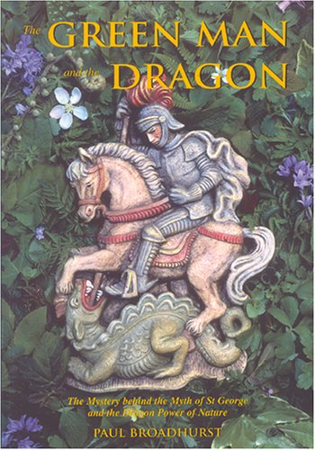 9780951323663: The Green Man and the Dragon: The Mystery Behind the Myth of St. George and the Dragon Power of Nature