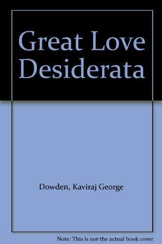 Great Love Desiderata: Dowden, Kaviraj George