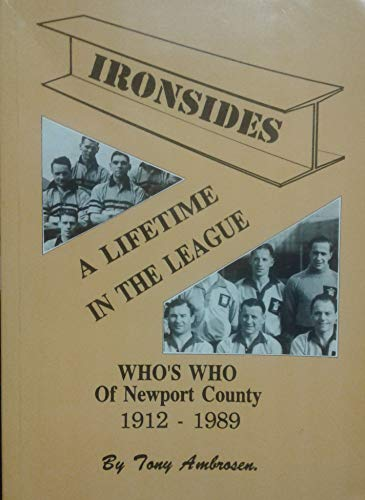 9780951332177: Ironsides, The - A Lifetime in the League: Who's Who of Newport County