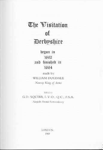 The Visitation of Derbyshire Begun in 1662 and Finished in 1664 Made By William Dugdale Norroy Ki...