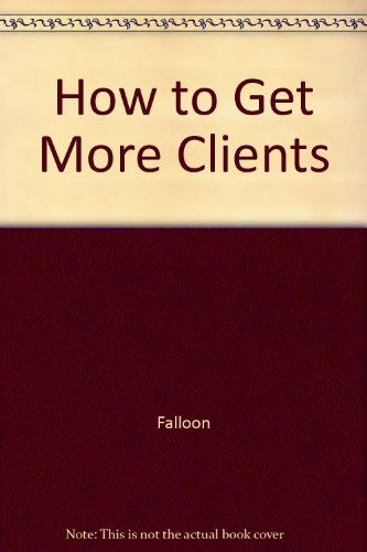 9780951334751: How to Get More Clients