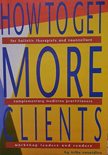 How To Get More Clients: For Holistic: Considine, Mike