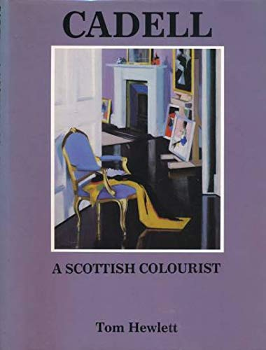 Cadell: the Life and Works of a Scottish Colourist, 1883-1937: Tom Hewlett