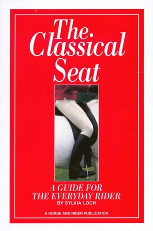 9780951370766: The Classical Seat: A Guide for the Everyday Rider