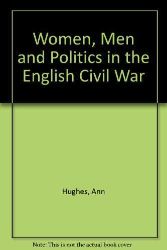 Women, Men and Politics in the English Civil War (9780951371398) by Ann Hughes