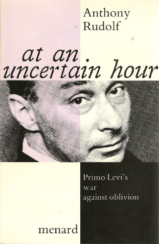 At an Uncertain Hour : Primo Levi's War Against Oblivion