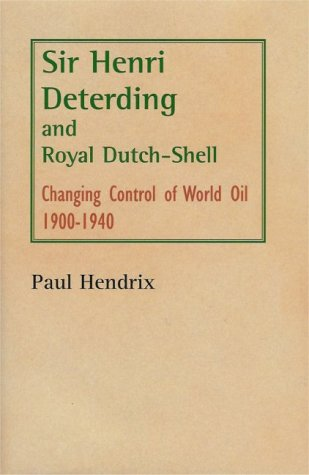 9780951376287: Sir Henri Deterding and Royal Dutch-Shell: Changing Control of World Oil 1900-1940